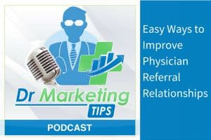 Easy Ways to Improve Physician Referral Relationships