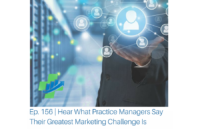 Ep. 156 Hear What Practice Managers Say Their Greatest Marketing Challenge Is