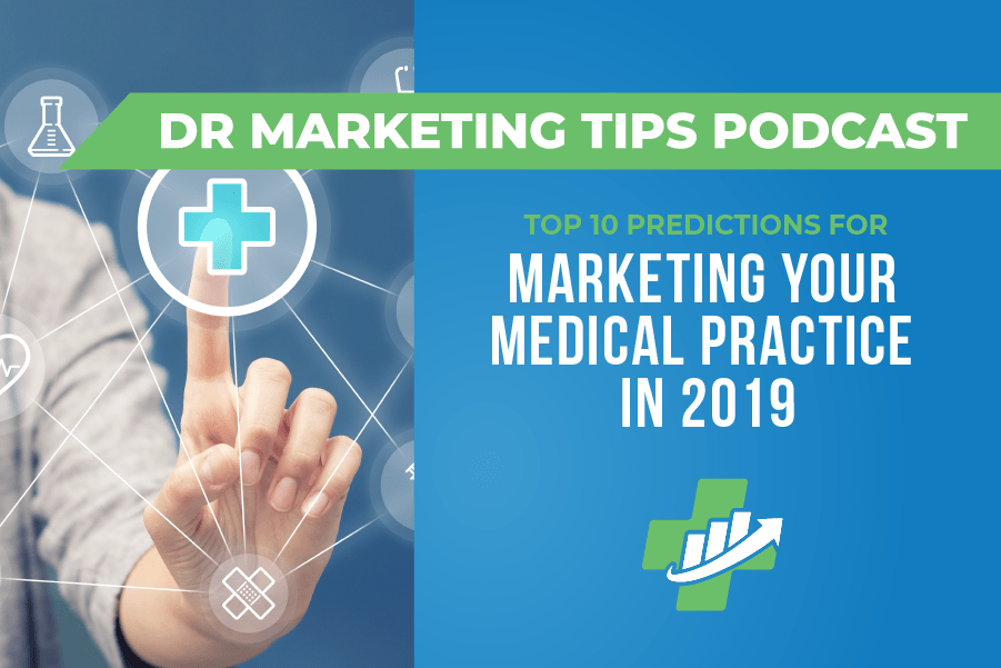 Top Ten Predictions for Marketing Your Medical Practice in 2019