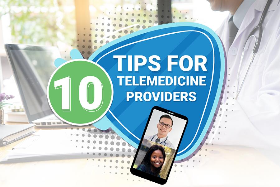 10 Tips for Telemedicine Providers
